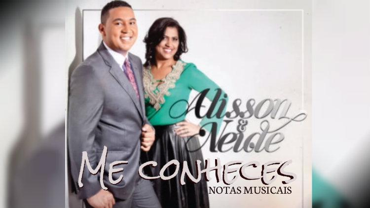 Me conheces - Alisson & Neide - Cifra melódica
