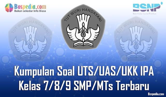 Kumpulan Soal UTS/UAS/UKK IPA Kelas 7/8/9 SMP/MTs Terbaru dan Terupdate