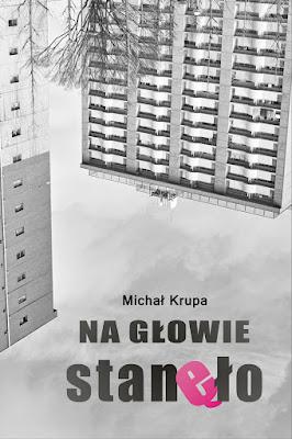 """""""Na głowie stanęło"""" – Michał Krupa"""