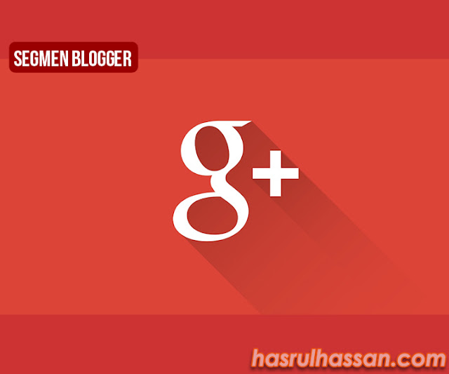Segmen Blogger – Jom Google Plus