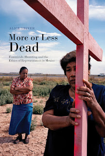 The cover of More or Less Dead: Feminicide, Haunting, and the Ethics of Representation in Mexico (University of Arizona 2015) by Alice Driver