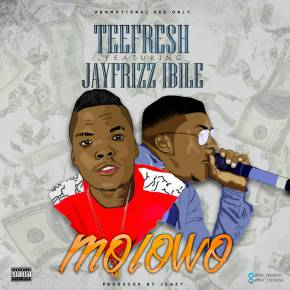 MUSIC PREMIERE: TEEFRESH ft JAYFRIZZ IBILE – MOLOWO