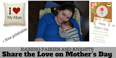 http://www.raisingfairiesandknights.com/share-love-mothers-day/