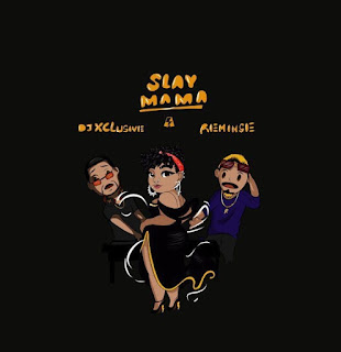 Download Slay Mama by Dj Xclusive ft Reminisce