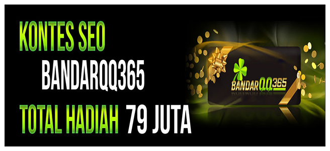 KONTES SEO BANDARQQ365.COM SITUS BANDARQ, BANDAR POKER, DOMINOQQ, ADU Q, POKER ONLINE, SAKONG ONLINE TERPERCAYA