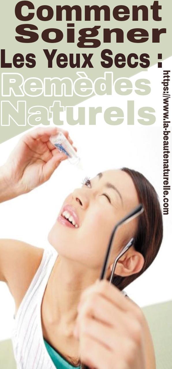 Comment soigner les yeux secs : Remèdes naturels