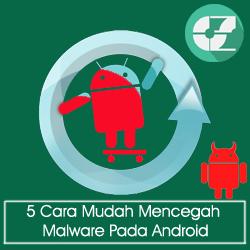 5 Cara Mudah Mencegah Malware Pada Android