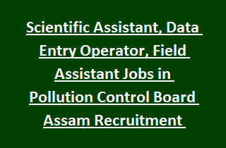 Scientific Assistant, Data Entry Operator, Field Assistant Jobs in Pollution Control Board Assam Recruitment Walk in interview
