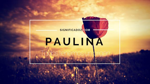 Significado y origen del Nombre Paulina ¿Que Significa?