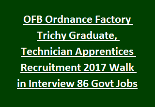 OFB Ordnance Factory Trichy Graduate, Technician Apprentices Recruitment 2017 Walk in Interview 86 Govt Jobs