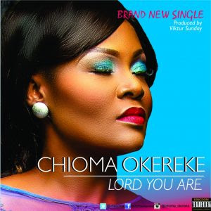 Audio: Chioma Okereke - Lord You Are