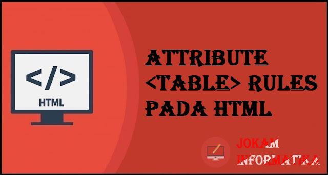 Tagging table Rules Attribute Pada Bahasa Pemrograman HTML - JOKAM INFORMATIKA