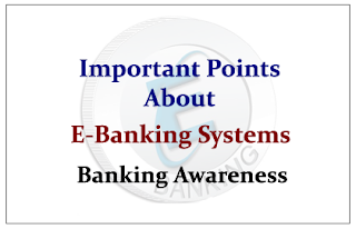 Important Points about E-Banking Systems- Banking Awareness