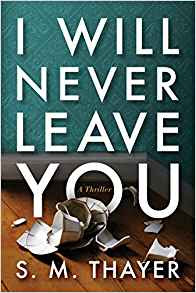 Book Review: I Will Never Leave You, by S.M. Thayer