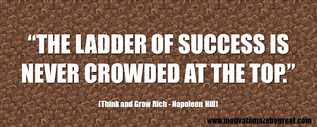 "56 Best Think And Grow Rich Quotes by Napoleon Hill:  ""The ladder of success is never crowded at the top."""
