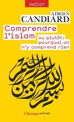 Adrien Candiard : Comprendre l'islam - ou plutôt : pourquoi on n'y comprend rien
