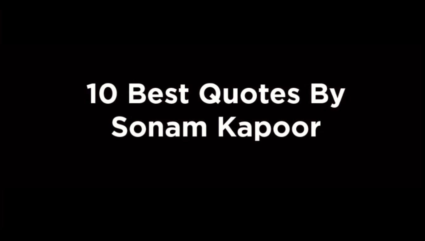 10 Best Quotes By Sonam Kapoor [video]