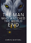 The Man Who Watched the World End by Chris Dietzel book cover