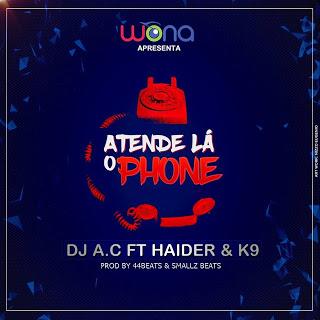 Dj A.C Feat. Haider & K9 - Atende Lá O Phone (Remix) (Prod. 44Beats & Smallz Beats)