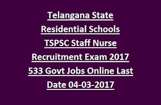 Telangana State Residential Schools TSPSC Staff Nurse Recruitment Exam 2017 533 Govt Jobs Online Notification Last Date 04-03-2017