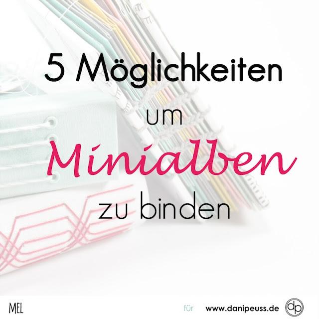 http://danipeuss.blogspot.com/2017/06/5-moglichkeiten-minialben-binden.html