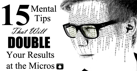 15 Mental Tips That Will Double Your Results at the Micros