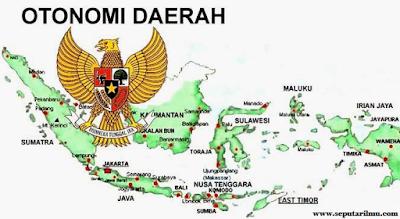 10 Pengertian Otonomi Daerah Menurut Para Ahli,  dan Dasar Hukum, Asas, Prinsip, Tujuan Otonomi Daerah Secara Lengkap