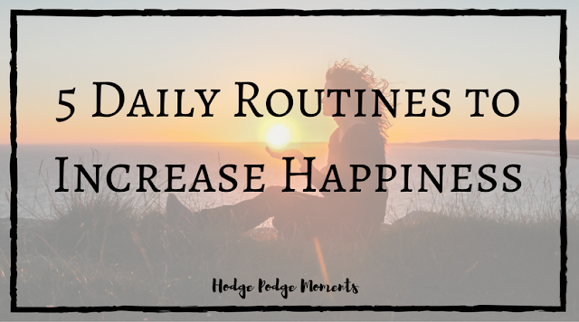 5 Daily Routines to Increase Happiness