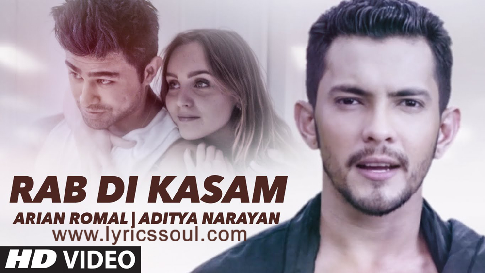 The Rab Di Kasam lyrics from '', The song has been sung by Aditya Narayan, Arian Romal, . featuring , , , . The music has been composed by Arian Romal, , . The lyrics of Rab Di Kasam has been penned by Seema Saini