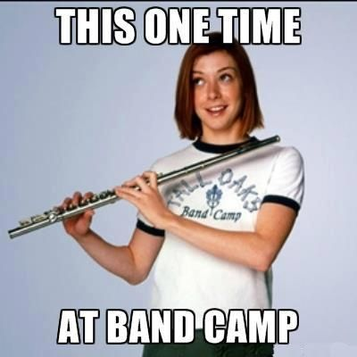"""this one time at band camp"""