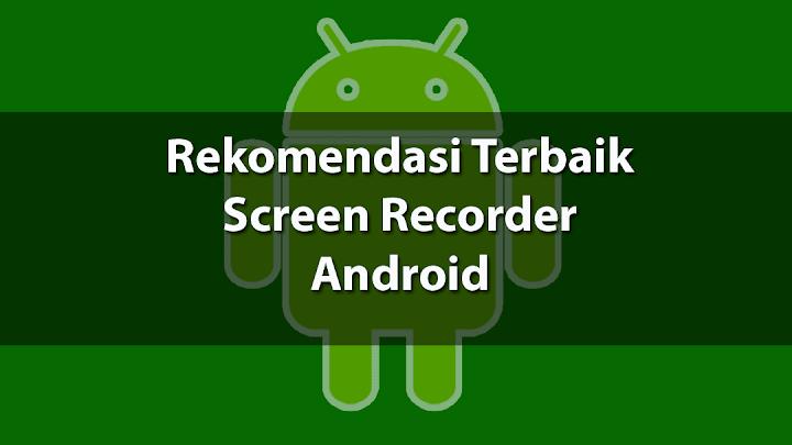 3 Aplikasi Terbaik Screen Recorder Android Tanpa Root