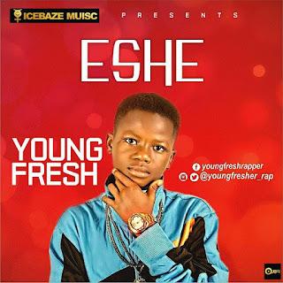 MUSIC: Young Fresh _ Eshe || @YoungFresh_rap
