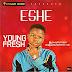 MUSIC: Young Fresh _ Eshe    @YoungFresh_rap