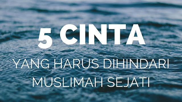 Jangan Ngaku Muslim Sejati Jika Anda Masih Tergiur Dengan 5 Jenis Cinta Ini