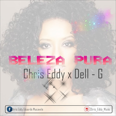 Chris Eddy feat. Dell - G - Beleza Pura (Prod. Machava Records) | Download Mp3