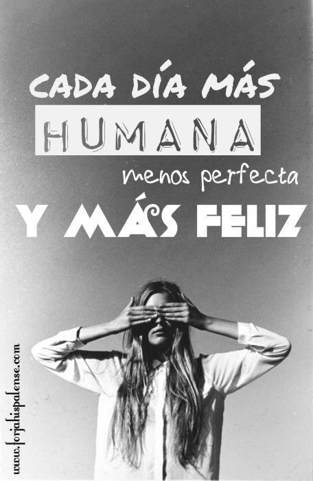 Frase: Cada día más humana, menos perfecta y más feliz