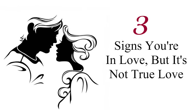 3 Signs You're In Love, But It's Not True Love