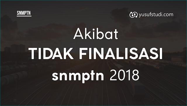 Akibat jika tidak Finalisasi SNMPTN 2018 -yusufstudi.com