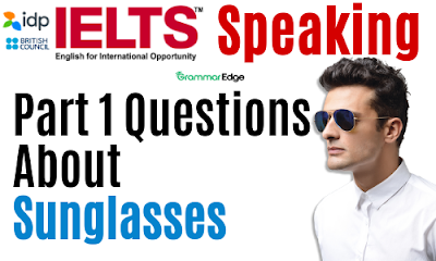 IELTS Speaking Questions About Sunglasses