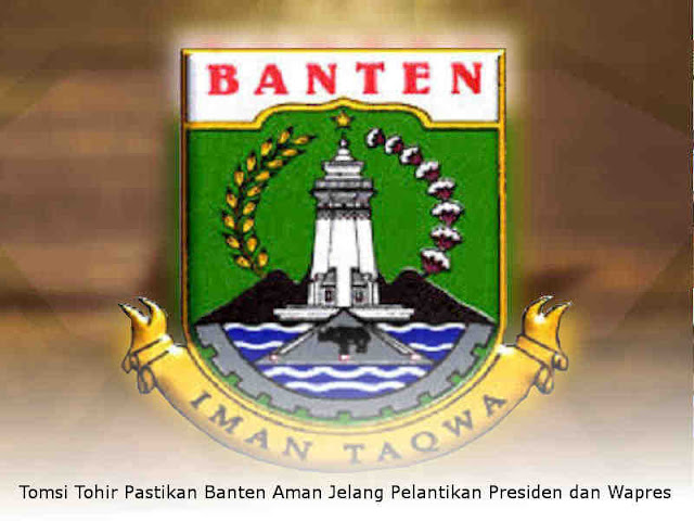 Tomsi Tohir Pastikan Banten Aman Jelang Pelantikan Presiden dan Wapres