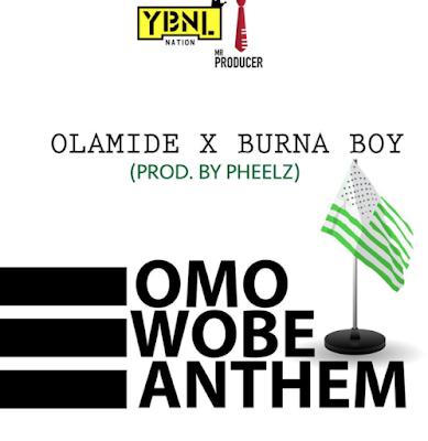 Olamide ft. Burna Boy – Omo Wobe Anthem (Prod. Pheelz)
