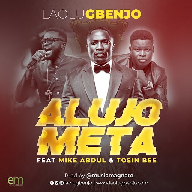 "New Music :: Laolu Gbenjo - ""ALUJO META"" (Remix) ft. Mike Abdul & Tosin Bee 
