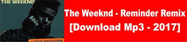 http://moznoar.blogspot.com/2017/08/the-weeknd-reminder-remix-download-mp3.html