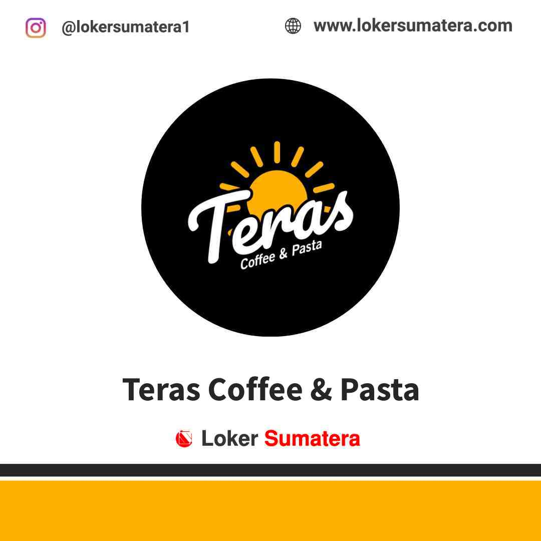 Lowongan Kerja Pekanbaru, Teras Coffee & Pasta Juli 2021