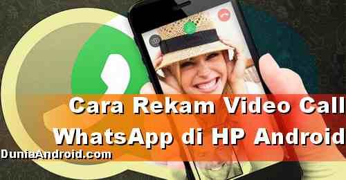 Cara Rekam video Call WhatsApp mudah tanpa root