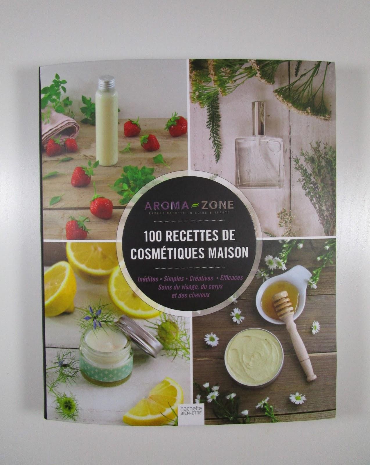 ... Zone aux éditions Hachette Bien-Être : 100 recettes de cosmétiques  maison. Un ouvrage dédié, donc, à la confection maison de produits  cosmétiques.