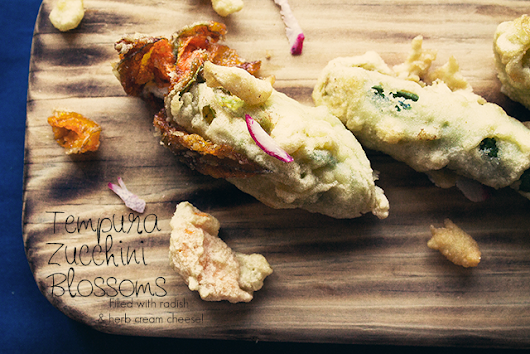 Tempura Zucchini Blossoms Filled with Radish and Herb Cream Cheese - Acquired Life