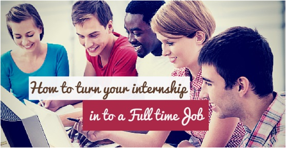 how_to_turn_an_internship_into_a_fulltime_job