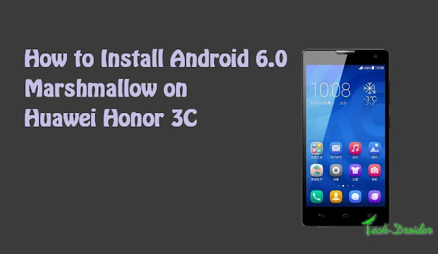 How to Install / Update Huawei Honor 3C to Android 6 0 1