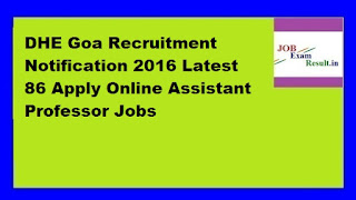 DHE Goa Recruitment Notification 2016 Latest 86 Apply Online Assistant Professor Jobs